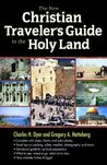 The New Christian Traveler's Guide to the Holy Land by Charles H. Dyer