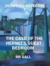 The Case of the Hermit's Guest Bedroom (Dumfries Detective #3)