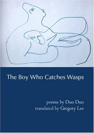 The Boy Who Catches Wasps: Selected Poetry of Duo Duo