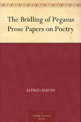 The Bridling of Pegasus Prose Papers on Poetry