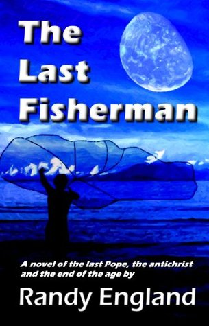 The Last Fisherman: A novel of the last Pope, the anti-christ and the end of the age
