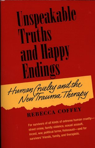 unspeakable-truths-and-happy-endings-human-cruelty-and-the-new-trauma-therapy