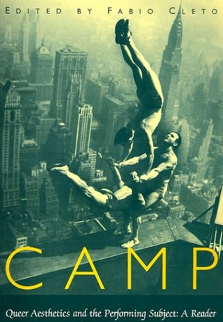 Camp: Queer Aesthetics and the Performing Subject--A Reader
