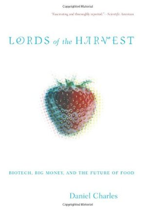 Lords Of The Harvest: Biotech, Big Money, And The Future Of Food