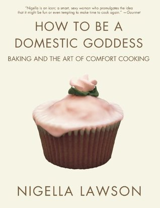 How to Be a Domestic Goddess: Baking and the Art of Comfort Cooking (Paperback)