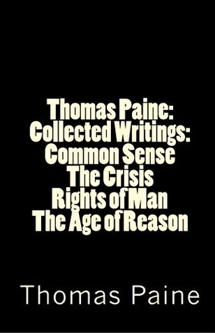 Collected Writings: Common Sense/The Crisis/Rights of Man/The Age of Reason