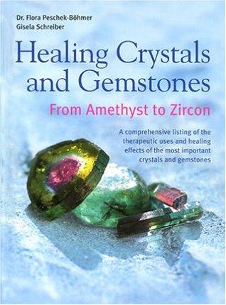 Healing Crystals and Gemstones by Flora Peschek-Böhmer
