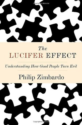 The Lucifer Effect: Understanding How Good People Turn Evil (Hardcover)