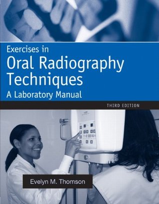 Exercises in Oral Radiography Techniques: A Laboratory Manual for Essentials of Dental Radiography