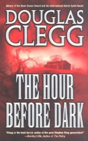 The Hour Before Dark by Douglas Clegg