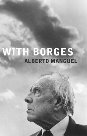 With Borges by Alberto Manguel