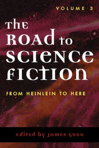 The Road to Science Fiction 3: From Heinlein to Here (The Road to Science Fiction, #3)