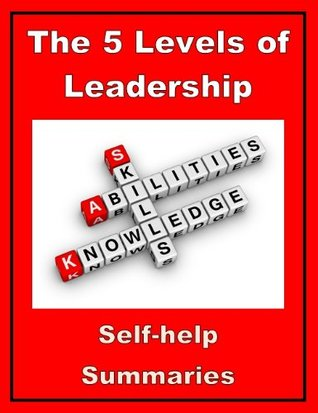 a summary and an evaluation of the 5 levels of leadership proven steps to maximize your potential a