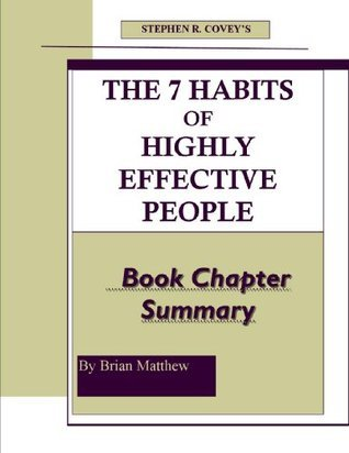 Stephen R. Covey's The 7 Habits Of Highly Effective People Book Chapter Summary