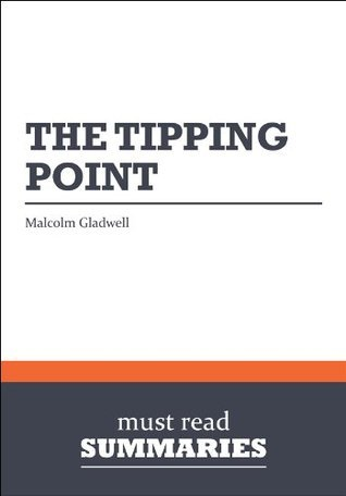 Summary: The Tipping Point - Malcolm Gladwell: 1