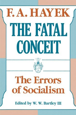 The Fatal Conceit The Errors Of Socialism By Friedrich A Hayek