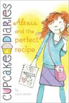 Alexis and the Perfect Recipe (Cupcake Diaries, #4)