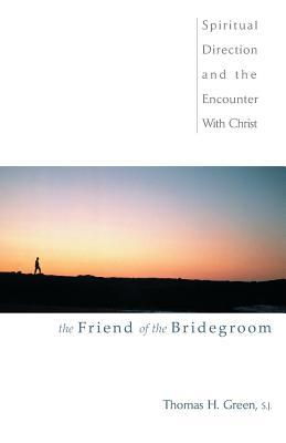The Friend of the Bridegroom: Spiritual Direction and the Encounter with Christ