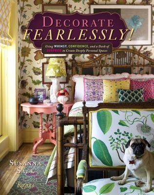 Decorate Fearlessly: Using Whimsy, Confidence, and a Dash of Surprise to Create Deeply Personal Spaces