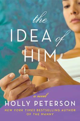 The Idea of Him by Holly Peterson