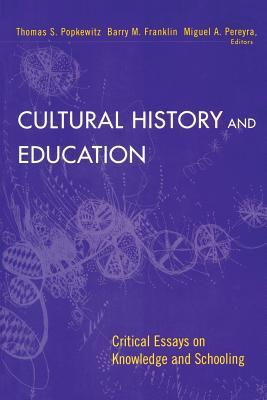 Cultural History and Education: Critical Essays on Knowledge and Schooling