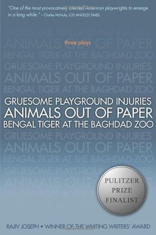 Three Plays: Gruesome Playground Injuries / Animals Out of Paper / Bengal Tiger at the Baghdad Zoo