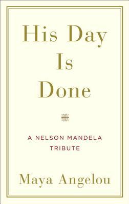 His Day Is Done: A Nelson Mandela Tribute