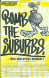 Bomb the Suburbs by William Upski Wimsatt