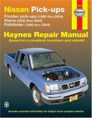 Nissan Pick-ups: Frontier pick-ups (1998 thru 2004), Xterra (2000 thru 2004), Pathfinder (1996 thru 2004) (Haynes Repair Manual)