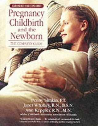 Pregnancy Childbirth and the Newborn: The Complete Guide