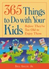 365 Things to Do with Your Kids: Before They Are to Old to Enjoy Them