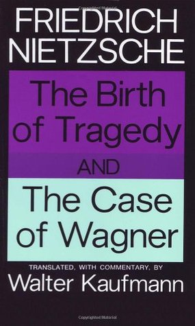 The Birth of Tragedy/The Case of Wagner by Friedrich Nietzsche