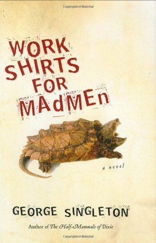 Work Shirts for Madmen by George Singleton