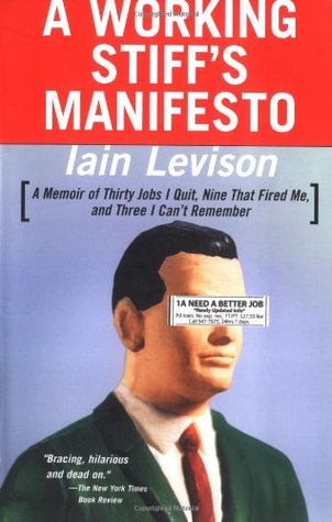 A Working Stiff's Manifesto: A Memoir of Thirty Jobs I Quit, Nine That Fired Me, and Three I Can't Remember