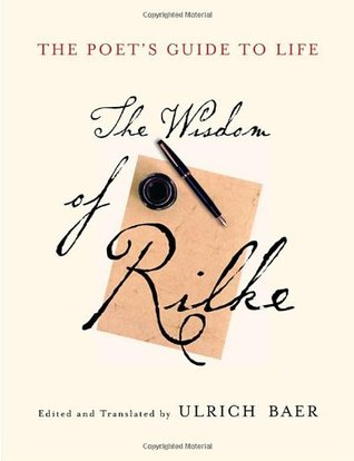 The Poet's Guide to Life: The Wisdom of Rilke