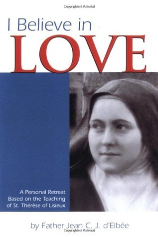 i-believe-in-love-a-personal-retreat-based-on-the-teaching-of-st-therese-of-lisieux