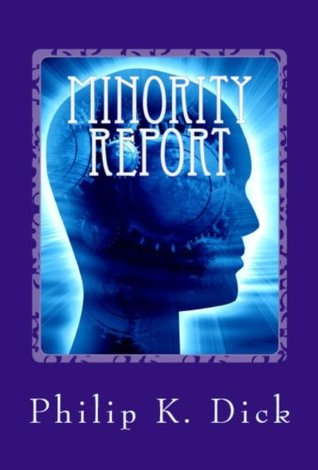 an analysis of the minority report by philip k dick Philip k dick, writer: blade runner philip kindred dick was born in chicago in december 1928, along with a twin sister, jane jane died less than eight weeks later, allegedly from an allergy to mother's milk dick's parents split up during his childhood, and he moved with his mother to berkeley, california, where he lived for most of the rest of his life.