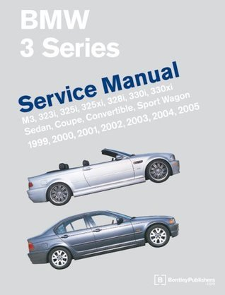 BMW 3 Series (E46) Service Manual: 1999-2005: M3, 323i, 325i, 325xi, 328i, 330i, 330xi, Sedan, Coupe, Convertible, Sport Wagon