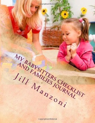 My Babysitters Checklist and Families Journal: Families I Care For