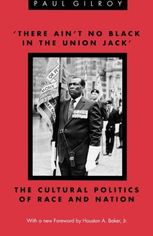 'There Ain't no Black in the Union Jack': The Cultural Politics of Race and Nation