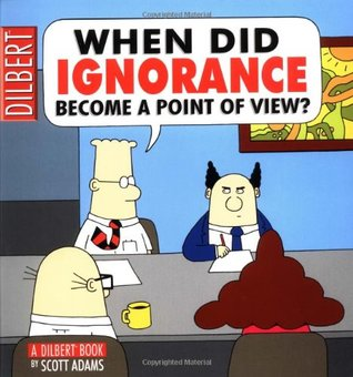 when did ignorance become a point of view- a dilbert book-scott adams-marketing, creativity, business books-www.ifiweremarketing.com