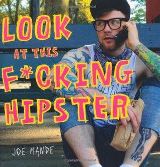 Look at This Fucking Hipster by Joe Mande