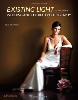 Existing Light Techniques for Wedding and Portrait Photography by Bill Hurter