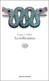 La civiltà azteca by George C. Vaillant