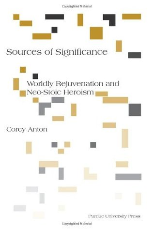Sources of Significance: Worldly Rejuvenation and Neo-Stoic Heroism