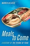 Meals to Come: A History of the Future of Food (California Studies in Food and Culture, 16)