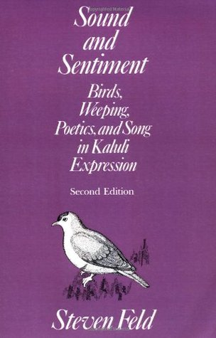 Sound and Sentiment: Birds, Weeping, Poetics, and Song in Kaluli Expression