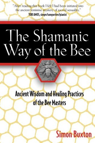 The Shamanic Way of the Bee: Ancient Wisdom and Healing