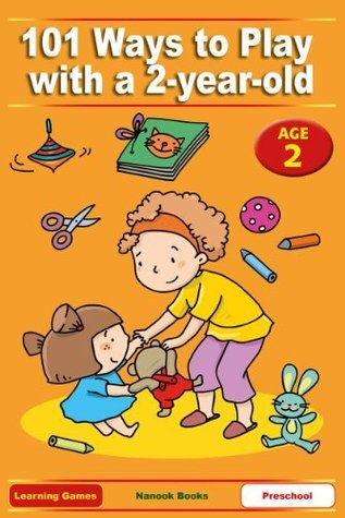 101 Ways to Play with a 2-year-old. Educational Fun for Toddlers and Parents (US version)