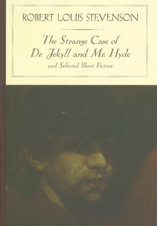 The Strange Case of Dr. Jekyll and Mr. Hyde and Selected Short Fiction